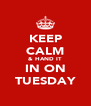KEEP CALM & HAND IT  IN ON TUESDAY - Personalised Poster A4 size