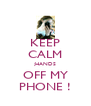 KEEP CALM ;HANDS OFF MY PHONE ! - Personalised Poster A4 size