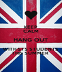 KEEP CALM HANG OUT WITH STS STUDENTS THIS SUMMER  - Personalised Poster A4 size