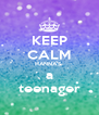 KEEP CALM HANNA'S  a teenager - Personalised Poster A4 size