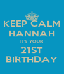 KEEP CALM HANNAH IT'S YOUR 21ST BIRTHDAY - Personalised Poster A4 size
