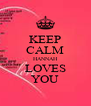 KEEP CALM HANNAH LOVES YOU - Personalised Poster A4 size