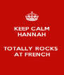 KEEP CALM HANNAH  TOTALLY ROCKS  AT FRENCH - Personalised Poster A4 size