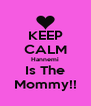 KEEP CALM Hannemi Is The Mommy!! - Personalised Poster A4 size