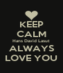 KEEP CALM Hans David Lasut ALWAYS LOVE YOU - Personalised Poster A4 size