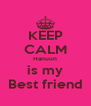 KEEP CALM Hanuun is my Best friend - Personalised Poster A4 size