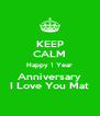KEEP CALM Happy 1 Year Anniversary I Love You Mat - Personalised Poster A4 size