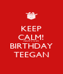KEEP CALM! HAPPY 13TH BIRTHDAY TEEGAN - Personalised Poster A4 size