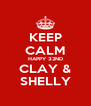 KEEP CALM HAPPY 32ND CLAY & SHELLY - Personalised Poster A4 size