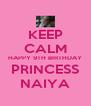 KEEP CALM HAPPY 9TH BIRTHDAY PRINCESS NAIYA - Personalised Poster A4 size