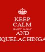 KEEP CALM HAPPY B-DAY AND #OHQUELACHINGADA - Personalised Poster A4 size