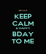 KEEP CALM & HAPPY BDAY TO ME - Personalised Poster A4 size