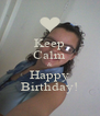 Keep Calm & Happy Birthday! - Personalised Poster A4 size
