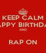 KEEP CALM HAPPY BIRTHDAY AND  RAP ON - Personalised Poster A4 size