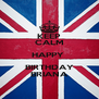 KEEP CALM HAPPY  BIRTHDAY BRIANA - Personalised Poster A4 size