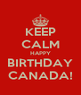KEEP CALM HAPPY BIRTHDAY CANADA! - Personalised Poster A4 size