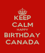 KEEP CALM HAPPY BIRTHDAY CANADA - Personalised Poster A4 size