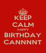 KEEP CALM HAPPY BIRTHDAY CANNNNT - Personalised Poster A4 size