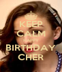 KEEP CALM HAPPY BIRTHDAY CHER - Personalised Poster A4 size