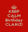 KEEP CALM Happy Birthday CLARIZ! - Personalised Poster A4 size