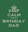 KEEP CALM HAPPY BIRTHDAY DAD - Personalised Poster A4 size