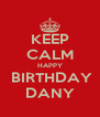 KEEP CALM HAPPY  BIRTHDAY DANY - Personalised Poster A4 size