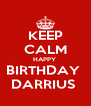 KEEP CALM HAPPY  BIRTHDAY  DARRIUS  - Personalised Poster A4 size