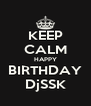 KEEP CALM HAPPY BIRTHDAY DjSSK - Personalised Poster A4 size