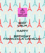 KEEP CALM HAPPY BIRTHDAY FRANCESCA CAPALDI!! - Personalised Poster A4 size