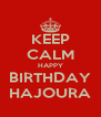 KEEP CALM HAPPY BIRTHDAY HAJOURA - Personalised Poster A4 size