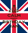 KEEP CALM HAPPY BIRTHDAY JAN - Personalised Poster A4 size
