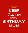 KEEP CALM HAPPY  BIRTHDAY MUM - Personalised Poster A4 size