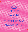 KEEP CALM HAPPY BIRTHDAY NANCY S. - Personalised Poster A4 size