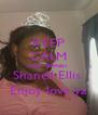 KEEP CALM Happy Birthday  Shanell Ellis  Enjoy love ya - Personalised Poster A4 size