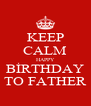 KEEP CALM HAPPY BİRTHDAY TO FATHER - Personalised Poster A4 size