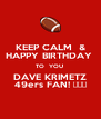 KEEP CALM  & HAPPY BIRTHDAY  TO  YOU  DAVE KRIMETZ 49ers FAN! 🏈🏈🏈 - Personalised Poster A4 size