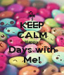 KEEP CALM Happy Days with Me! - Personalised Poster A4 size