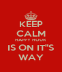 """KEEP CALM HAPPY HOUR IS ON IT""""S WAY - Personalised Poster A4 size"""