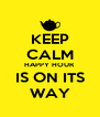 KEEP CALM HAPPY HOUR IS ON ITS WAY - Personalised Poster A4 size