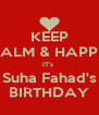 KEEP CALM & HAPPY IT's  Suha Fahad's BIRTHDAY - Personalised Poster A4 size