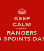 KEEP CALM HAPPY RANGERS 3 3POINTS DAY - Personalised Poster A4 size
