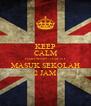 KEEP CALM HARI SENIN - JUM'AT MASUK SEKOLAH 2 JAM - Personalised Poster A4 size