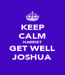 KEEP CALM HARRIET GET WELL JOSHUA - Personalised Poster A4 size