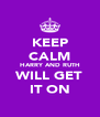 KEEP CALM HARRY AND RUTH WILL GET IT ON - Personalised Poster A4 size