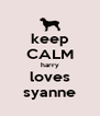 keep CALM harry loves syanne - Personalised Poster A4 size