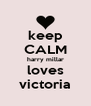 keep CALM harry millar loves victoria - Personalised Poster A4 size