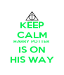 KEEP CALM HARRY POTTER IS ON HIS WAY - Personalised Poster A4 size