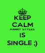 KEEP CALM HARRY STYLES IS SINGLE ;) - Personalised Poster A4 size