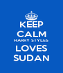 KEEP CALM HARRY STYLES LOVES SUDAN - Personalised Poster A4 size