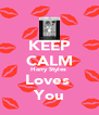 KEEP CALM Harry Styles  Loves  You - Personalised Poster A4 size